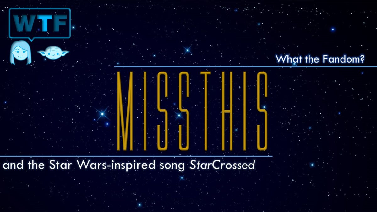 What the Fandom: MissThis – StarCrossed Star Wars Inspired Song