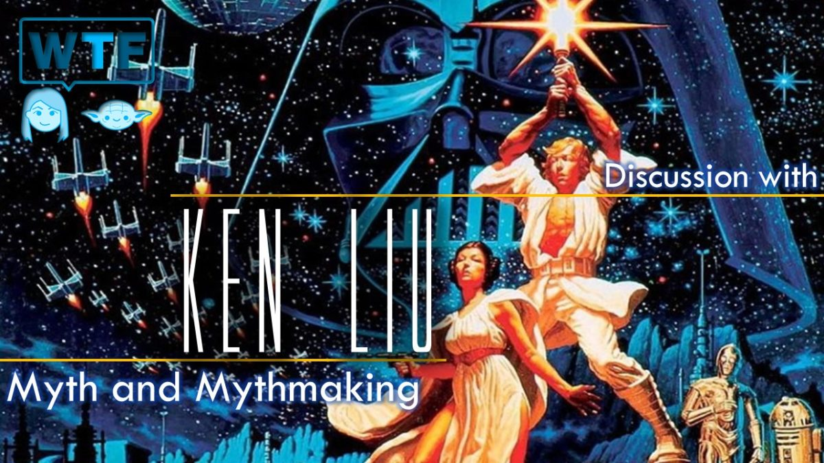 Myth & Myth Making in Star Wars with Ken Liu