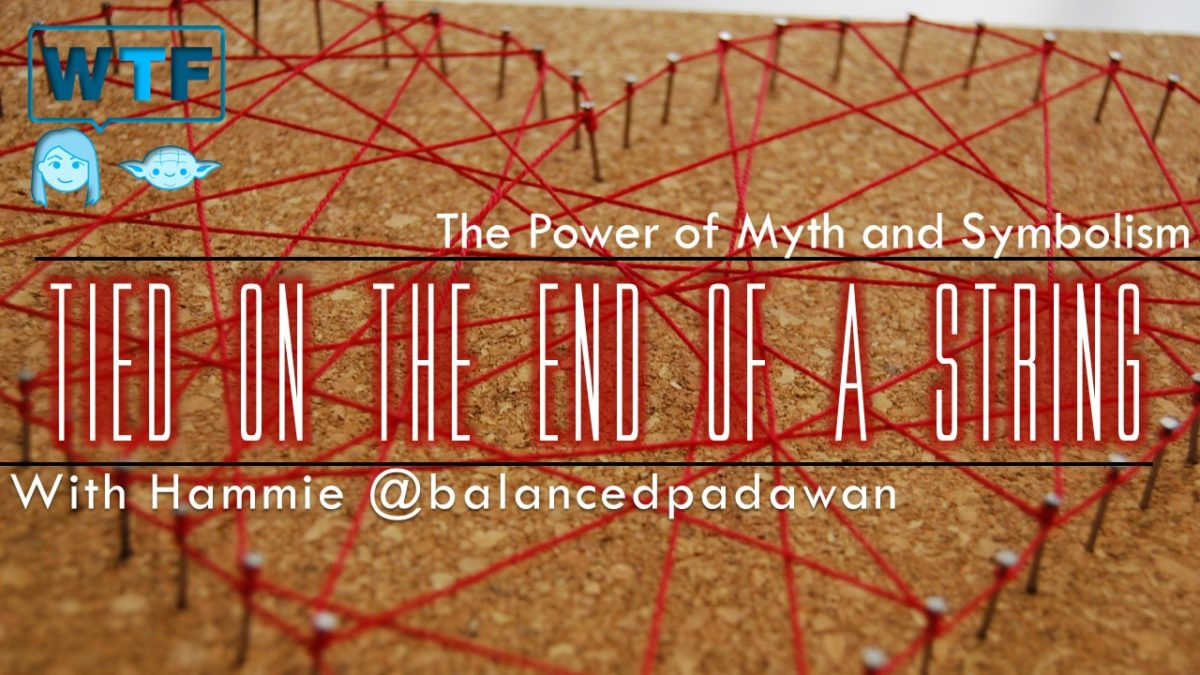 Power of Myth & Symbolism: Tied on the end of a String