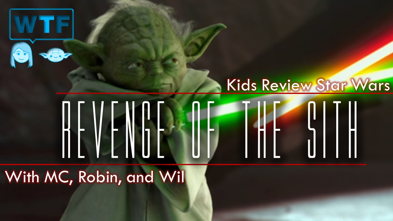 Kids Review Star Wars Revenge Of The Sith What The Force