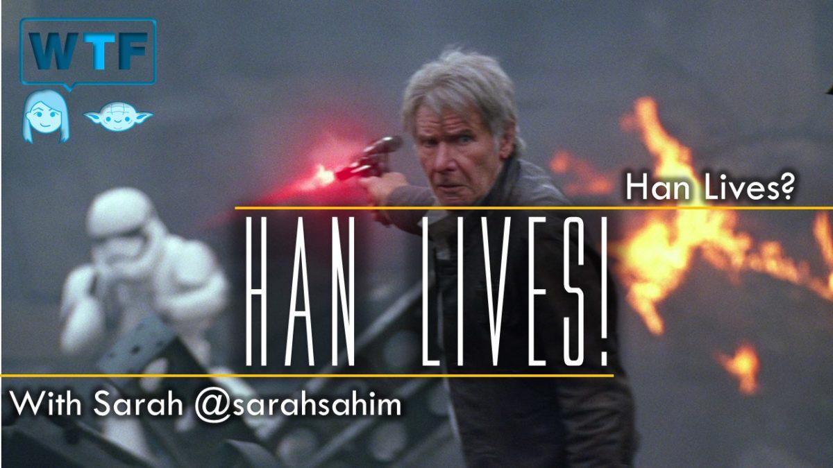 Han Lives? Han Lives!