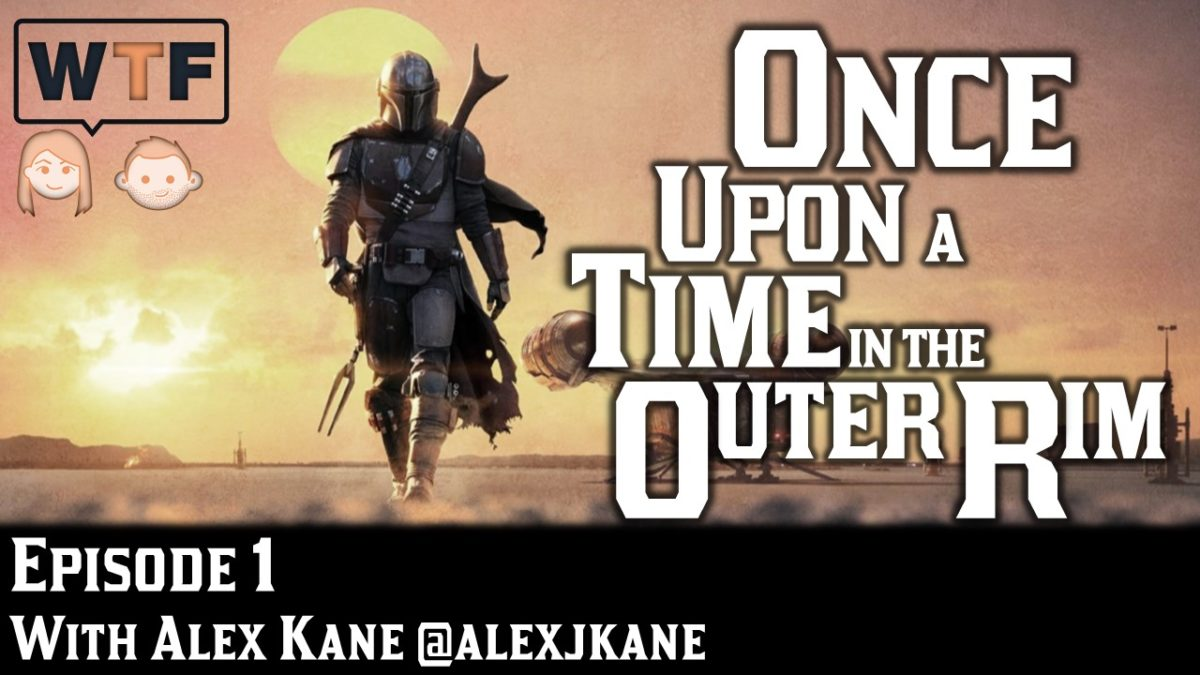 Once Upon a Time in the Outer Rim: Episode 1 (The Mandalorian)