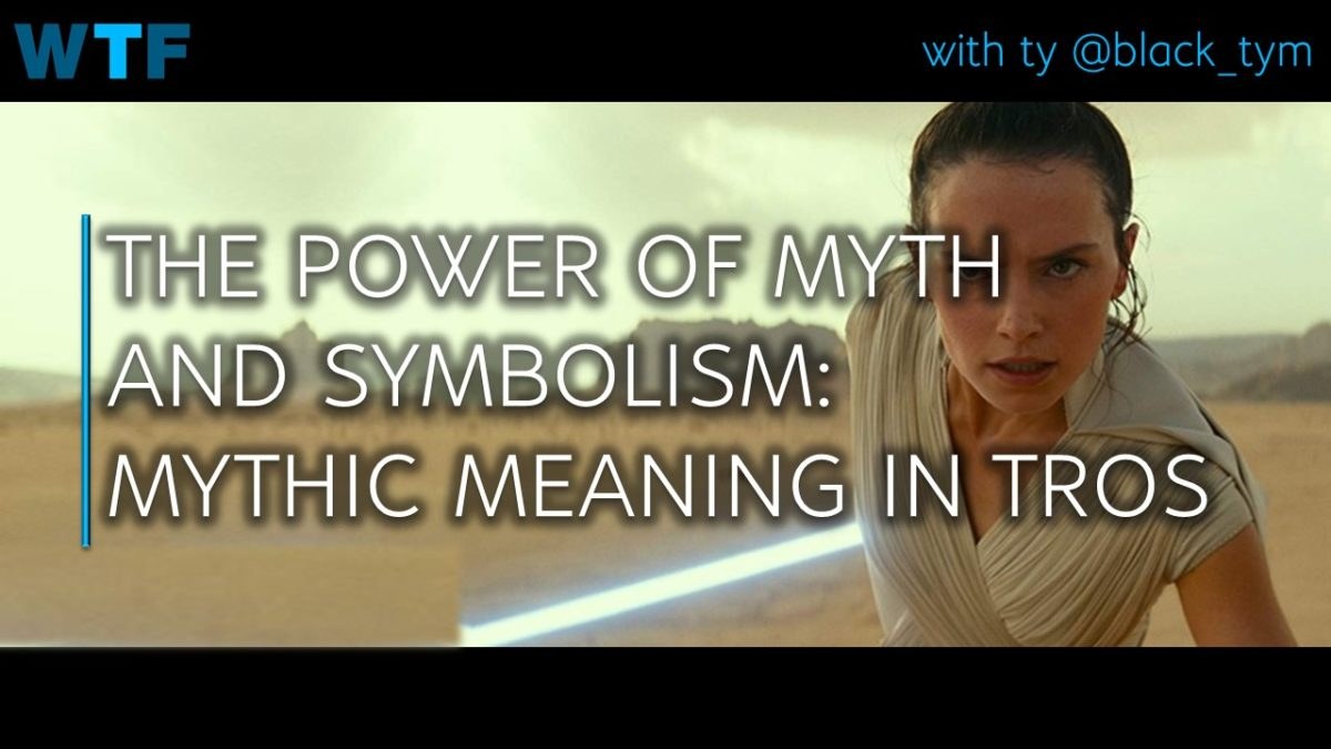 Power of Myth & Symbolism: The Mythic Meaning in TROS (The Rise of Skywalker)